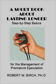 A Short Book About Lasting Longer: Step-by-Step Basics for the Management of Premature Ejaculation