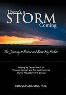 There's a Storm Coming: The Journey to Rescue and Save My Father: Helping My Father Achieve His Mental, Physical, and Spiritual Potential Duri