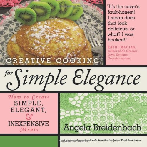 Creative Cooking for Simple Elegance: How to create simple, elegant, and inexpensive meals - Angela Breidenbach