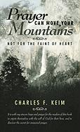 Prayer Can Move Your Mountains: Not for the Faint of Heart