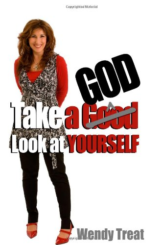 Take A God Look At Yourself - Wendy Treat