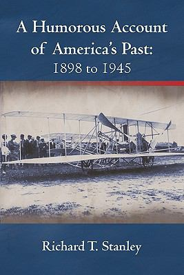 A Humorous Account of America's Past : 1898 To 1945 - Richard T. Stanley