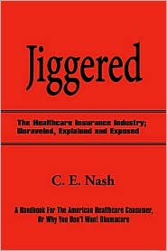 Jiggered: The Healthcare Insurance Industry; Unraveled, Explained and Exposed