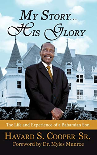 My Story . His Glory: The Life and Experience of a Bahamian Son: Havard S. Cooper Sr. (Hardback) - Havard S Cooper Sr