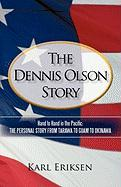 The Dennis Olson Story: Hand to Hand in the Pacific: The Personal Story from Tarawa to Guam to Okinawa