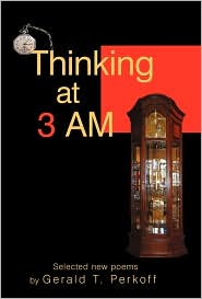 Thinking at 3 Am: Selected New Poems by Gerald T. Perkoff