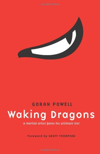 Waking Dragons: A Martial Artist Faces His Ultimate Test - Goran Powell