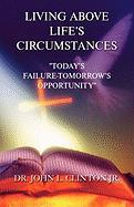 Living Above Life's Circumstances: Today's Failure-Tomorrow's Opportunity