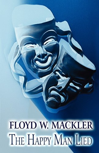 The Happy Man Lied: A Tale of Trial, Truth and Transformation - Floyd W. Mackler