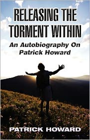Releasing the Torment Within: An Autobiography on Patrick Howard