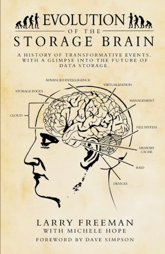 Evolution of the Storage Brain: A history of transformative events, with a glimpse into the future of data storage. - Larry Freeman