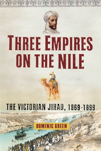 Three Empires on the Nile: The Victorian Jihad, 1869-1899 - Dominic Green