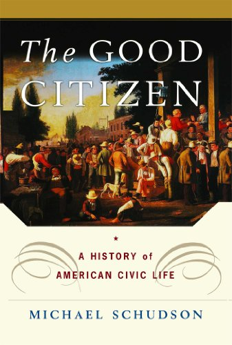 The Good Citizen: A History of American CIVIC Life - Michael Schudson