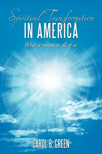Spiritual Transformation in America: What It Means to All of Us - Carol B. Green