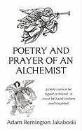 Poetry and Prayer of an Alchemist: Poetry Cannot Be Typed or Forced - It Must Be Hand Written and Inspiried.