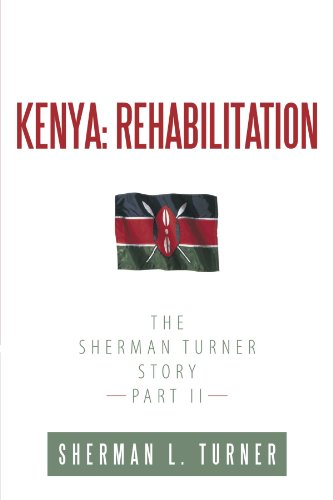 Kenya: Rehabilitation: The Sherman Turner Story Part II - Sherman L. Turner