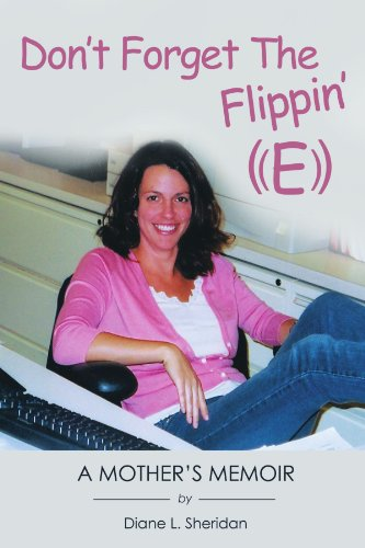 Don't Forget the Flippin' E: The Story of Tracey Tressler De Libro - Diane L. Sheridan