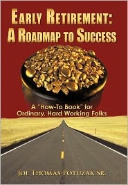 "Early Retirement: A Roadmap to Success: A ""How-To Book"" for Ordinary, Hard Working Folks"