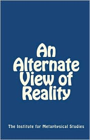 An Alternate View of Reality