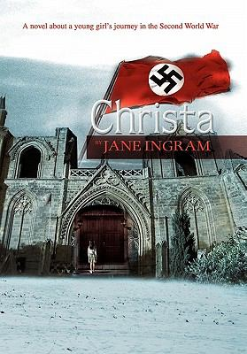 Christa : A novel about a young girl's journey in the Second World War - Jane Ingram