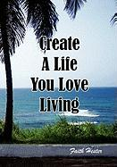 Create a Life You Love Living