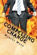 Compelling Change