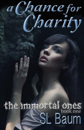 A Chance for Charity: The Immortal Ones - S.L. Baum