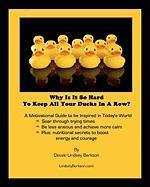 Why Is It So Hard To Keep All Your Ducks In A Row: A motivational guide to be inspired in today's world