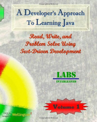 A Developer's Approach to Learning Java: Read, Write, and Problem Solve Using Test-Driven Development: Labs Interleaved - Carol A. Wellington