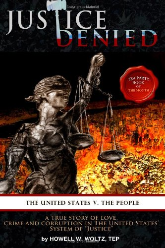 Justice Denied: The United States vs. The People - Howell W. Woltz TEP