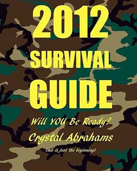 2012 Survival Guide: Will You Be Ready? - Abrahams, Crystal
