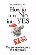 How to Turn No Into Yes