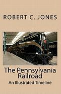 The Pennsylvania Railroad: An Illustrated Timeline