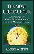 The Most Crucial Hour: The Sequel to the Finest Moment and the Land of Milk and Honey