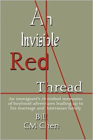 An Invisible Red Thread: An Immigrant's Cherished Memories of Boyhood Adventures Leading Up to His Marriage and Amerasian Family