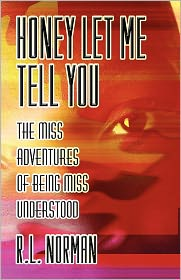 Honey Let Me Tell You: The Miss Adventures of Being Miss Understood