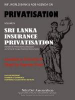 IMF, WORLD BANK & ADB AGENDA ON PRIVATISATION VOLUME IV: Sri Lanka Insurance Privatisation Annulled as unlawful & illegal by Supreme Court handled by ... & Ernst & Young, Chartered Accountants