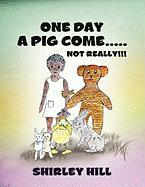 One Day a Pig Come ..... Not Really!!!