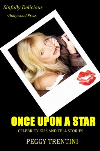 Once Upon a Star: Celebrity kiss and tell stories - Peggy Trentini