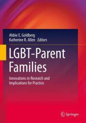 LGBT-Parent Families : Innovations in Research and Implications for Practice - Abbie E. Goldberg