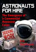 Astronauts For Hire: The Emergence of a Commercial Astronaut Corps (Springer Praxis Books / Space Exploration)