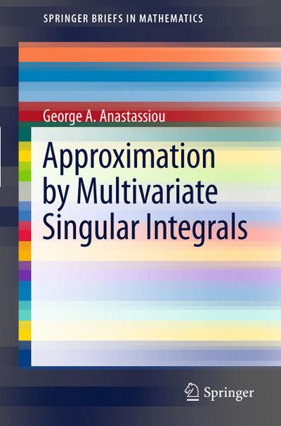 Approximation by Multivariate Singular Integrals - George A. Anastassiou