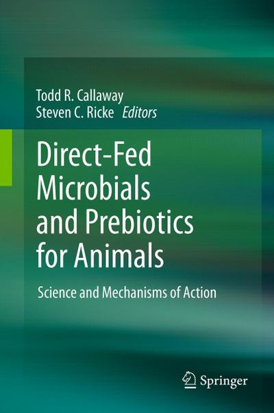 Direct-Fed Microbials and Prebiotics for Animals : Science and Mechanisms of Action - Todd R. Callaway
