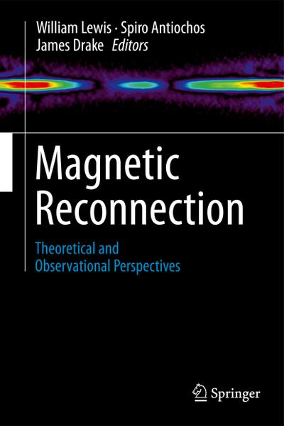 Magnetic Reconnection : Theoretical and Observational Perspectives - William W. Lewis