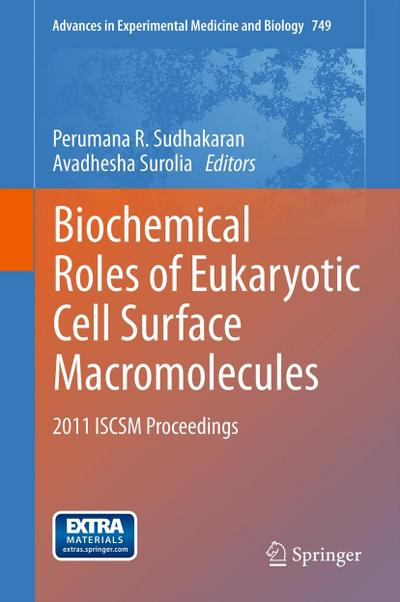 Biochemical Roles of Eukaryotic Cell Surface Macromolecules : 2011 ISCSM Proceedings - Perumana R. Sudhakaran