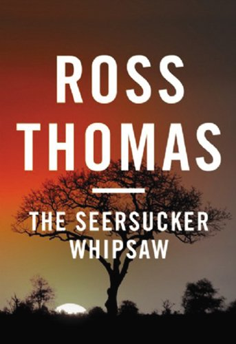 The Seersucker Whipsaw: A Novel - Ross Thomas