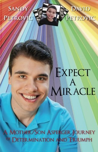 Expect a Miracle : A Mother/Son Asperger Journey of Determination and Triumph - Sandy Petrovic; David Petrovic