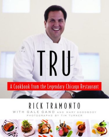 Tru: A Cookbook from the Legendary Chicago Restaurant - Rick Tramonto; Gale Gand; Mary Goodbody