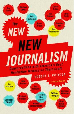 The New New Journalism : Conversations with America's Best Nonfiction Writers on Their Craft - Robert S. Boynton; Robert Boynton