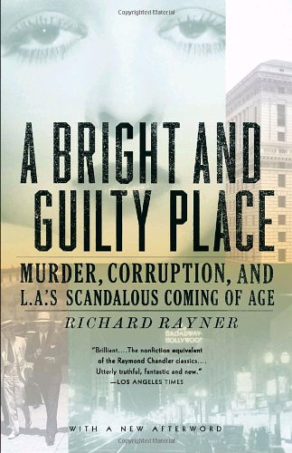 A Bright and Guilty Place: Murder, Corruption, and L.A.'s Scandalous Coming of Age - Richard Rayner